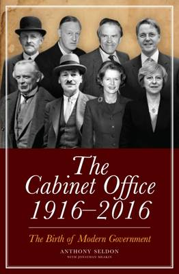 The Cabinet Office 1916-2016 by Anthony Seldon