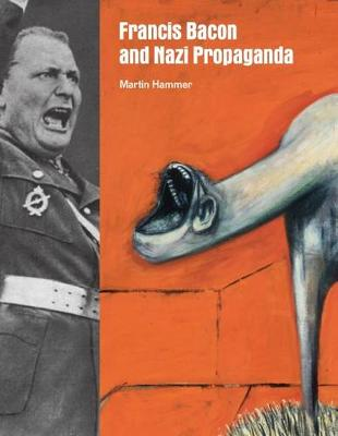 Francis Bacon and Nazi Propaganda by Martin Hammer