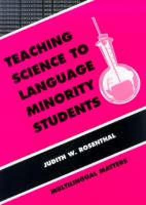 Teaching Science to Language Minority Students by Judith Rosenthal