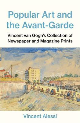 Popular Art and the Avant-garde: Vincent van Gogh's Collection of Newspaper and Magazine Prints book