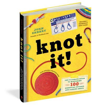 Knot It!: The Ultimate Guide to Mastering 100 Essential Outdoor and Fishing Knots by John Familius