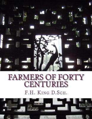 Farmers of Forty Centuries by F. D. King