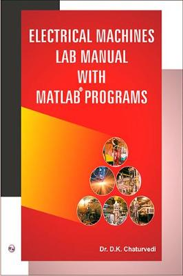 Electrical Machines Lab Manual with MATLAB Programs by D. K. Chaturvedi