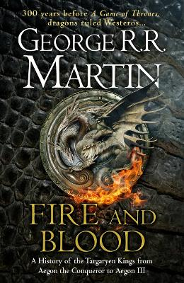 Fire and Blood: 300 Years Before A Game of Thrones (A Targaryen History) (A Song of Ice and Fire) book