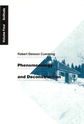 Phenomenology and Deconstruction Phenomenology and Deconstruction, Volume Four Solitude v. 4 by Robert Denoon Cumming