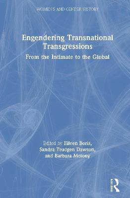 Engendering Transnational Transgressions: From the Intimate to the Global by Eileen Boris