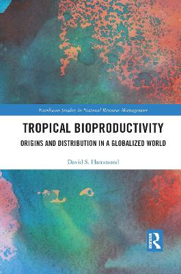 Tropical Bioproductivity: Origins and Distribution in a Globalized World by David Hammond
