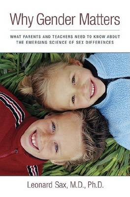 Why Gender Matters: What Parents and Teachers Need to Know About the Emerging Science of Sexdifferences by Leonard Sax