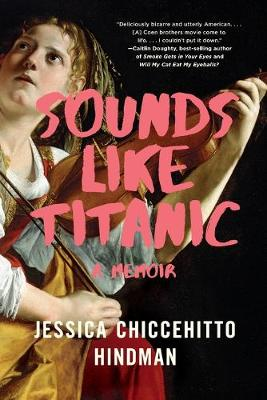 Sounds Like Titanic: A Memoir by Jessica Chiccehitto Hindman