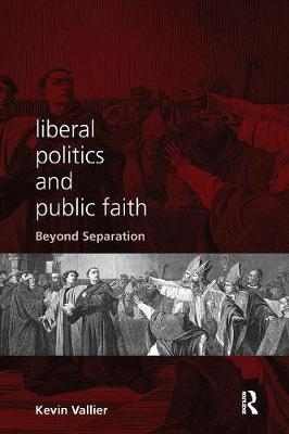 Liberal Politics and Public Faith by Kevin Vallier