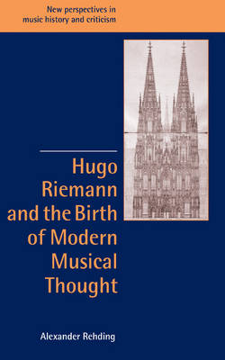Hugo Riemann and the Birth of Modern Musical Thought book