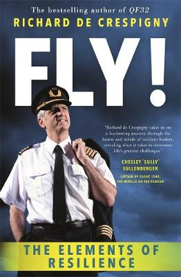 Fly!: Lessons from the Cockpit of QF32 by Richard de Crespigny