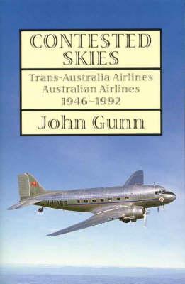 Contested Skies: Trans-australia Airlines Australian Airlines 1946 - 1992 by John Gunn