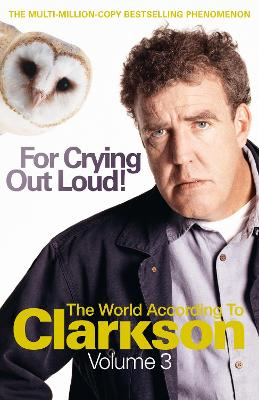 For Crying Out Loud: The World According to Clarkson Volume 3 by Jeremy Clarkson