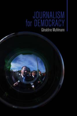 Journalism for Democracy by Geraldine Muhlmann