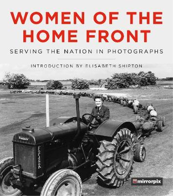 Women of the Home Front: Serving the Nation in Photographs by Mirrorpix