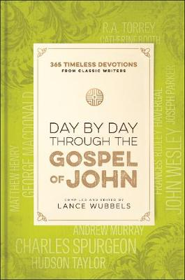 Day by Day Through the Gospel of John by Lance Wubbels