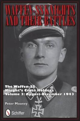 Waffen-SS Knights and Their Battles by Peter Mooney