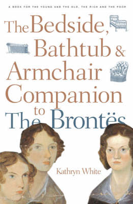 The Bedside, Bathtub and Armchair Companion to the Brontes by Kathryn White