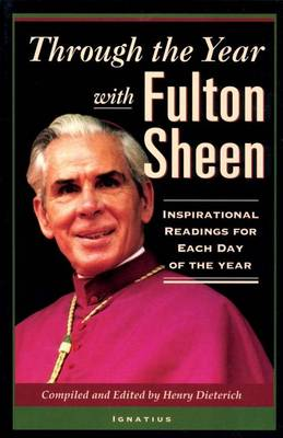 Through the Year with Fulton Sheen: Inspirational Readings for Each Day of the Year by Fulton J. Sheen