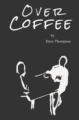 Over Coffee by Rev Dave Thompson