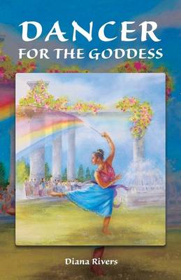 Dancer for the Goddess by Diana Rivers