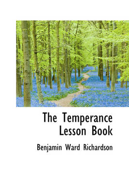 The Temperance Lesson Book by Benjamin Ward Richardson