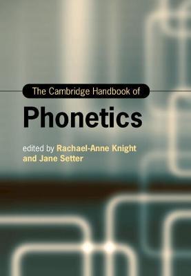 The Cambridge Handbook of Phonetics by Rachael-Anne Knight