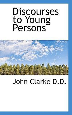 Discourses to Young Persons by John Clarke