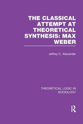 Classical Attempt at Theoretical Synthesis  (Theoretical Logic in Sociology) by Jeffrey C. Alexander