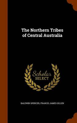 The Northern Tribes of Central Australia by Baldwin Spencer