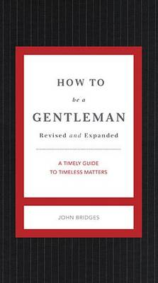 How to Be a Gentleman Revised and   Updated by John Bridges