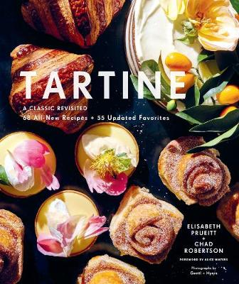 Tartine: A Classic Revisited: 68 All-New Recipes + 55 Updated Favorites by Elisabeth M. Prueitt