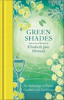 Green Shades: An Anthology of Plants, Gardens and Gardeners by Elizabeth Jane Howard