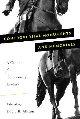 Controversial Monuments and Memorials by David B. Allison