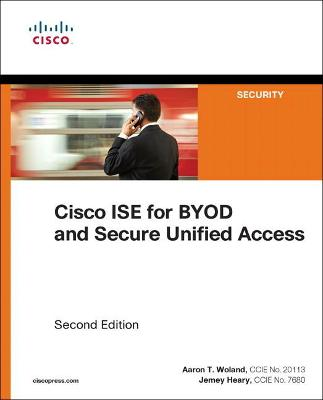 Cisco ISE for BYOD and Secure Unified Access book