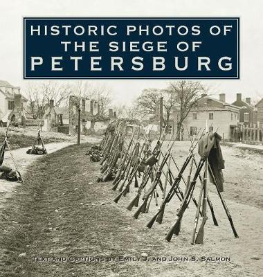Historic Photos of the Siege of Petersburg by Emily J Salmon