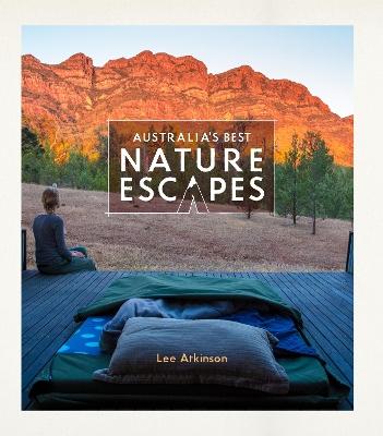 Australia's Best Nature Escapes by Lee Atkinson