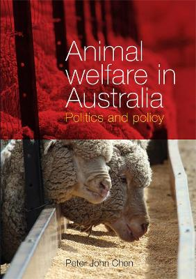 Animal Welfare in Australia: Politics and policy by Peter John Chen