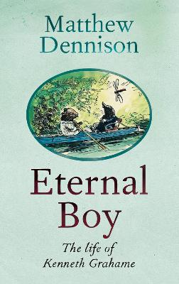 Eternal Boy: The Life of Kenneth Grahame book