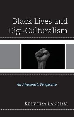 Black Lives and Digi-Culturalism: An Afrocentric Perspective book