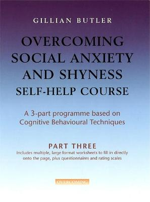Overcoming Social Anxiety & Shyness Self Help Course: Part Three by Dr. Gillian Butler
