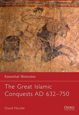 Great Islamic Conquests 632-750 by David Nicolle