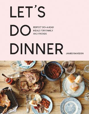 Let's Do Dinner: Perfect do-ahead meals for family and friends by James Ramsden