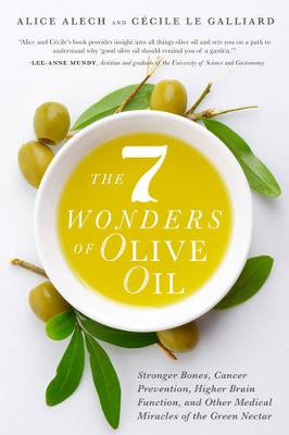 The 7 Wonders of Olive Oil by Alice Alech