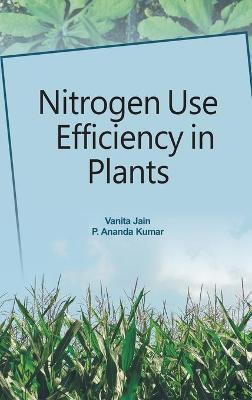 Nitrogen Use Efficiency in Plants by Vanitha Jain