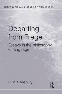 Departing from Frege: Essays in the Philosophy of Language by Mark Sainsbury
