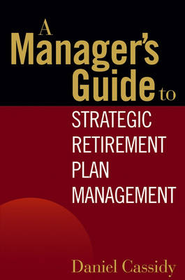 Manager's Guide to Strategic Retirement Plan Management book