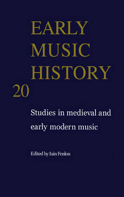 Early Music History: Volume 20 by Iain Fenlon