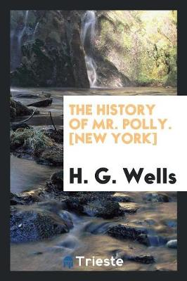 The History of Mr. Polly. [New York] by H. G. Wells